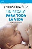 Un regalo para toda la vida: Guía de la lactancia materna (Prácticos siglo XXI)