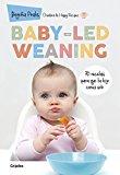 Baby-led weaning: 70 recetas para que tu hijo coma solo (Embarazo, bebé y crianza)
